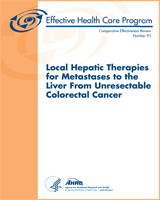 Cover of Local Hepatic Therapies for Metastases to the Liver From Unresectable Colorectal Cancer