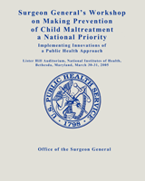 Cover of Surgeon General's Workshop on Making Prevention of Child Maltreatment a National Priority: Implementing Innovations of a Public Health Approach