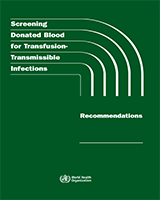 Cover of Screening Donated Blood for Transfusion-Transmissible Infections: Recommendations