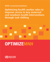 Cover of WHO Recommendations: Optimizing Health Worker Roles to Improve Access to Key Maternal and Newborn Health Interventions Through Task Shifting